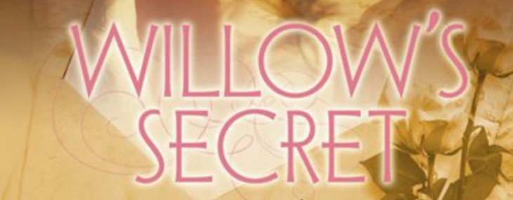 WILLOW'S SECRET NOW AVAILABLE